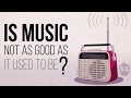 Is Music Not As Good As It Used To Be?