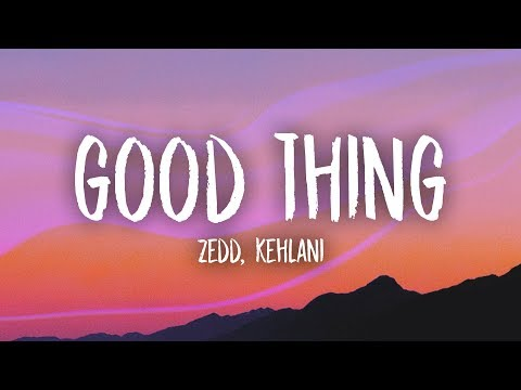 Zedd, Kehlani - Good Thing (Lyrics)