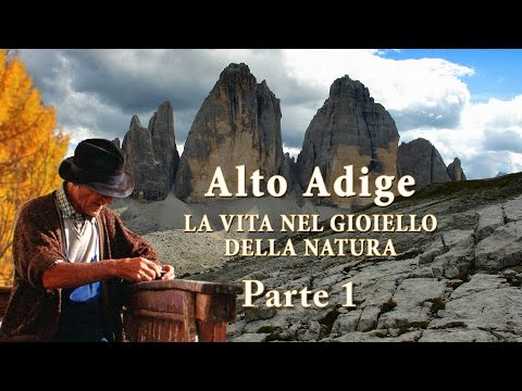 Alto Adige – La vita nel gioiello della natura - Parte 1/2