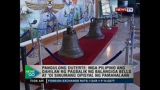 Pang. Durterte: Mga Pilipino ang dahilan ng pagbalik ng Balangiga bells