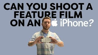 Can You Shoot A Feature Film On An iPhone?