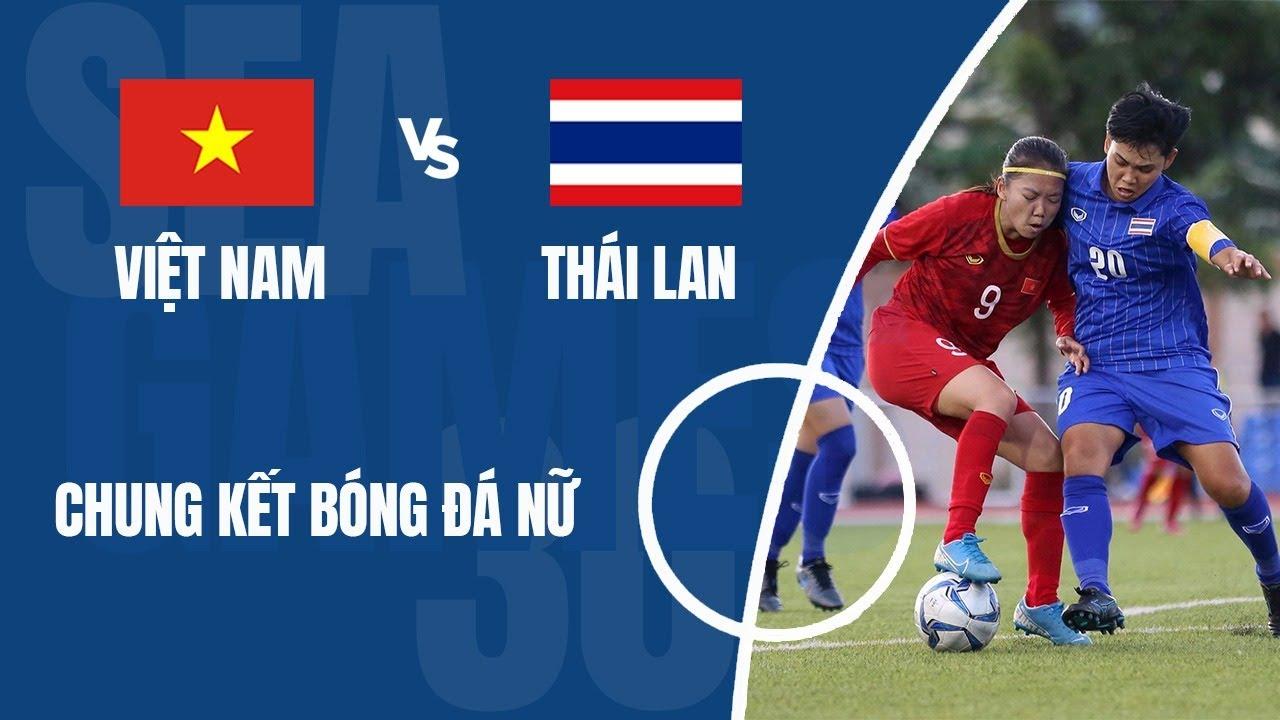 Nữ Việt Nam Vs Nữ Thái Lan | Chung kết SEA Games 30