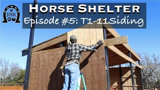Building a Horse Shelter - Episode #5: T1-11 Wood Siding