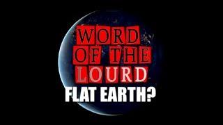 #WordOfTheLourd | FLAT EARTH?