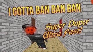 I GOTTA BAN! 3X | Roblox Basics SUPER DUPER ULTRA FAST! [Baldi's Basics Mod]