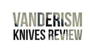 Vanderism Knives Review