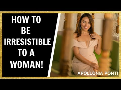 How To Be Irresistible To A Woman | 6 Tips!