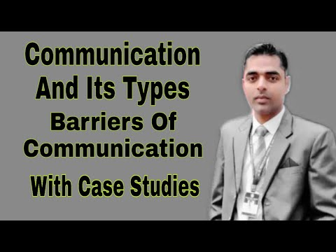 Communication - Types Of Communication, Barriers Of Communication With Case Studies