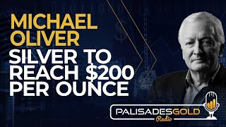 Michael Oliver: Silver to Reach $200 Per Ounce