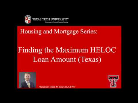 Housing and Mortgage - Finding the Maximum a Client can Receive from a HELOC (Texas)