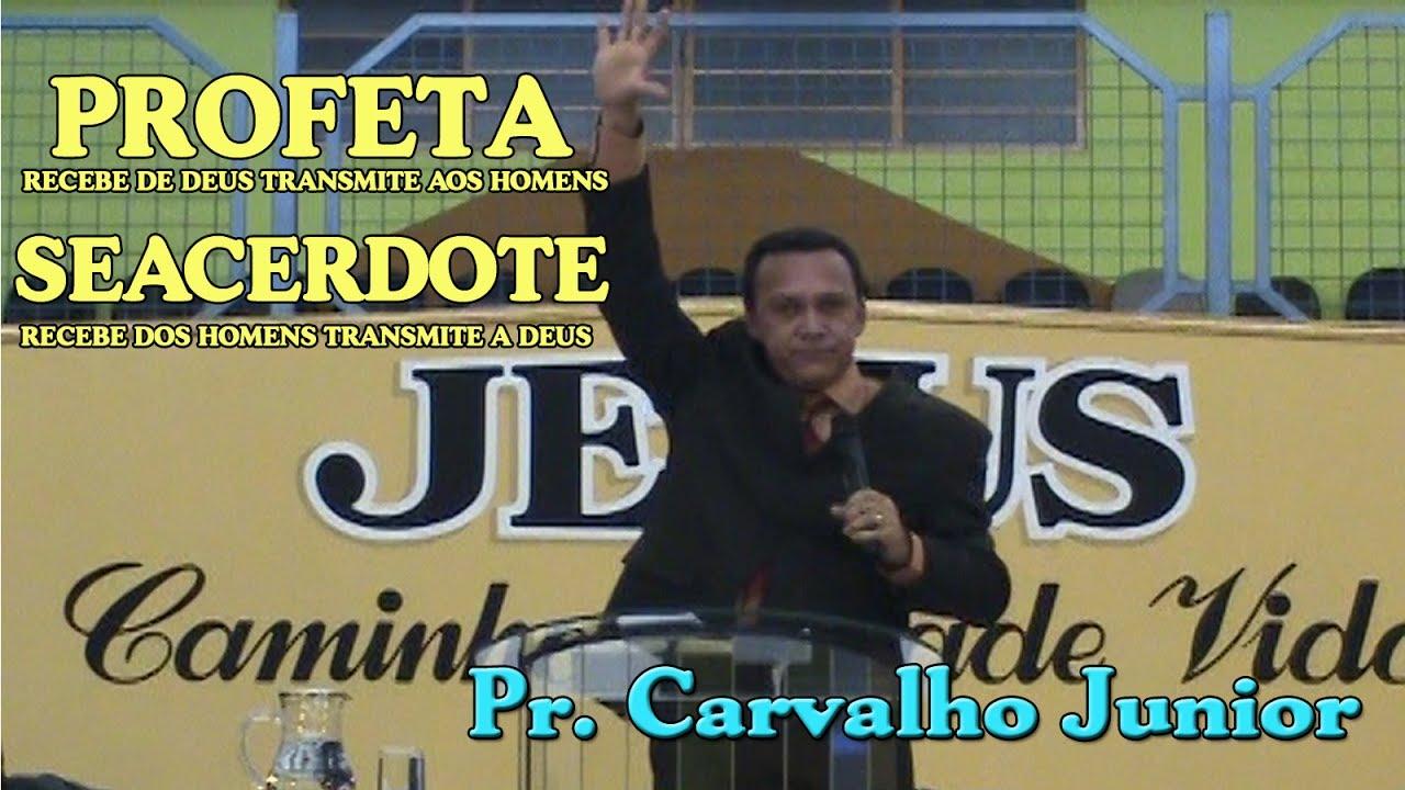CARVALHO JUNIOR: Profeta transmite aos homens Sacerdote transmite a Deus
