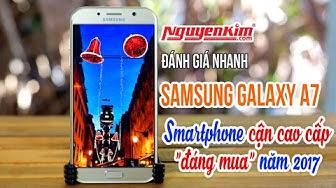 Có nên mua Samsung Galaxy A7 2017? Đánh giá nhanh cùng Nguyễn Kim!