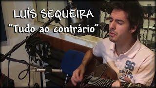Luís Sequeira - Tudo ao Contrário