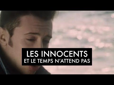 Les Innocents - Et le temps n'attend pas (Clip officiel)