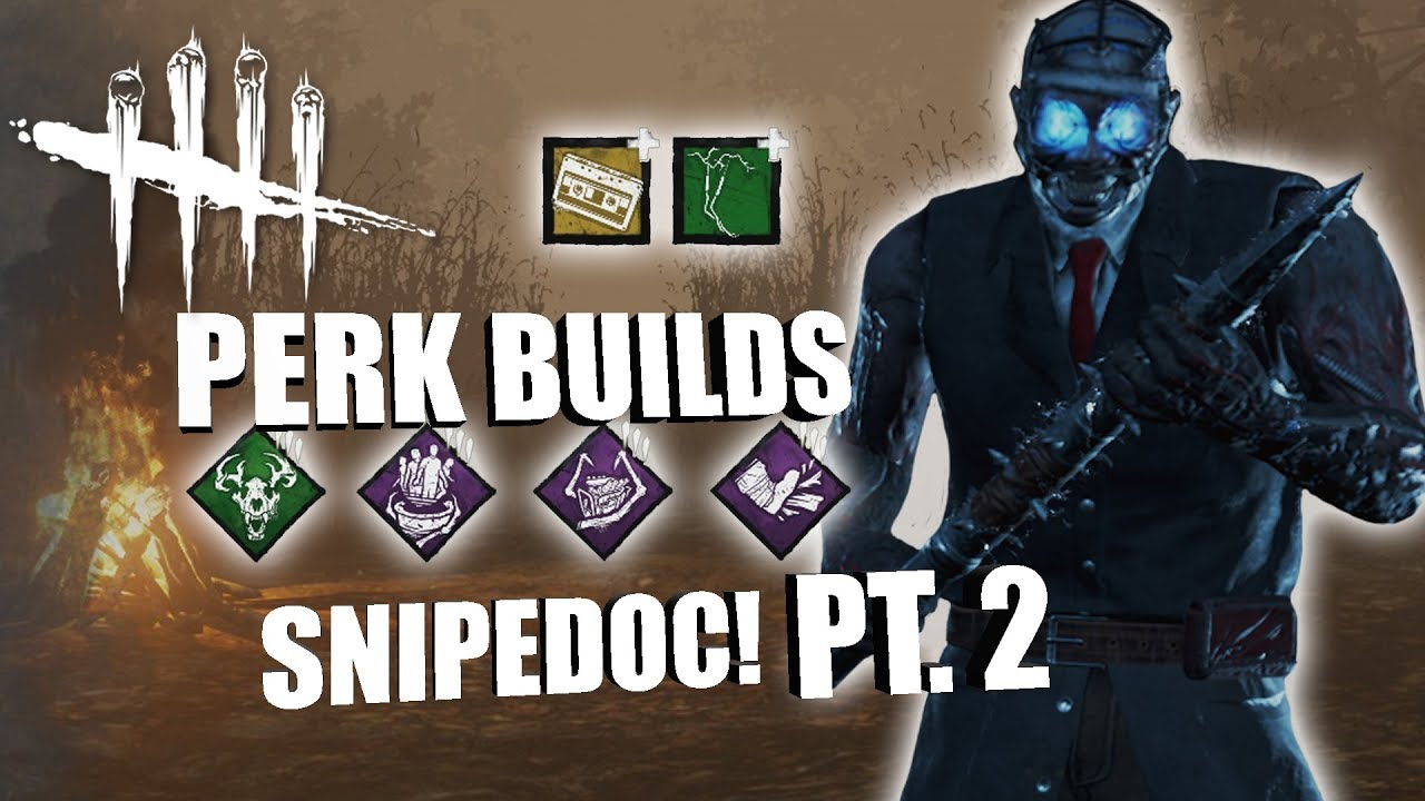 SNIPE DOC! PT  2 | Dead By Daylight THE DOCTOR PERK BUILDS