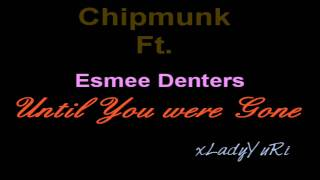 Chipmunk ft Esmee Denters- Until You Were Gone