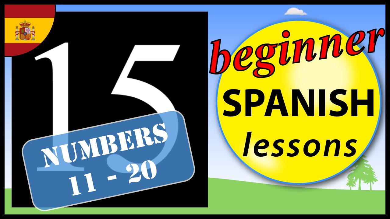 Numbers 11 to 20 in Spanish | Beginner Spanish Lessons for ...