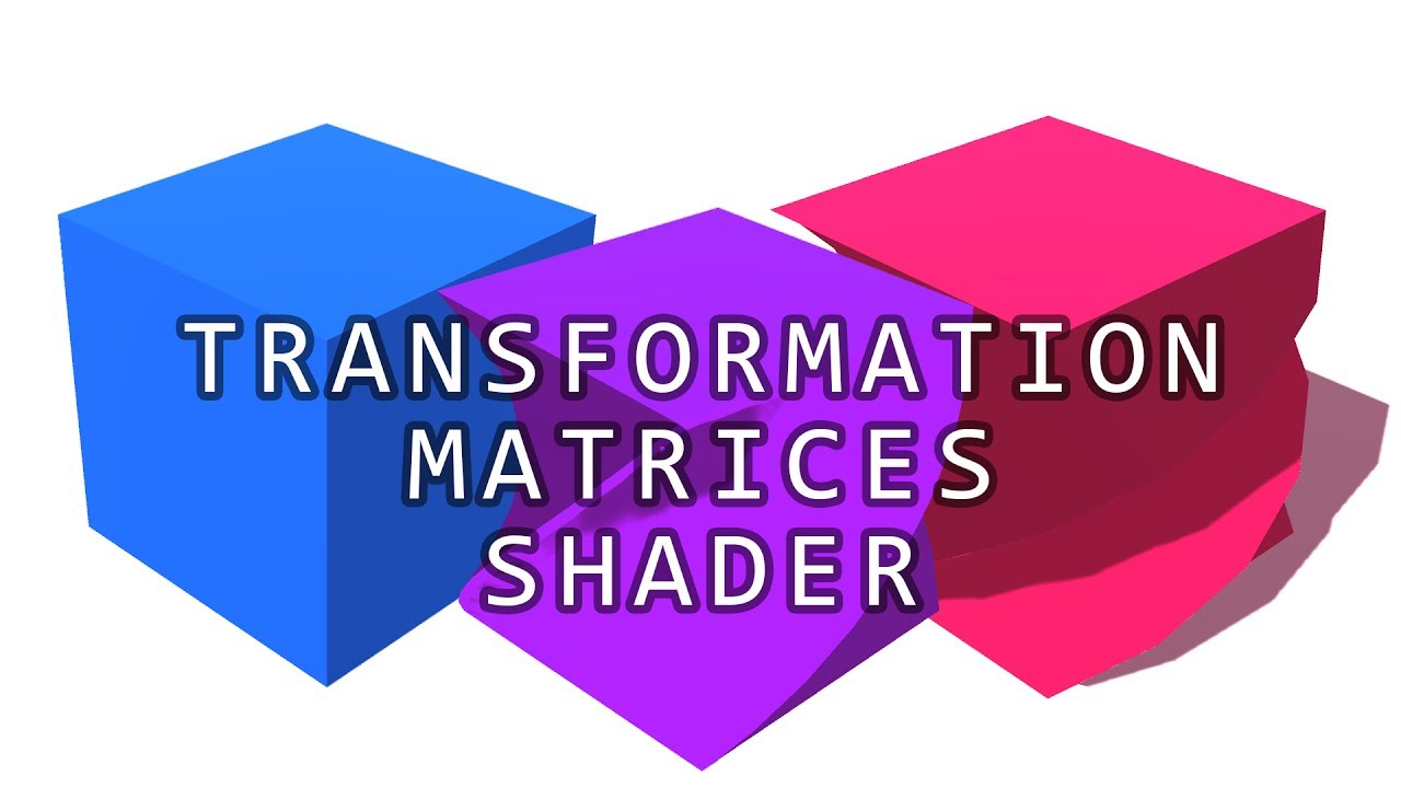 Transformation Matrices and Vertex Shaders