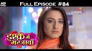 Ishq Mein Marjawan - Full Episode 84 - With English Subtitles
