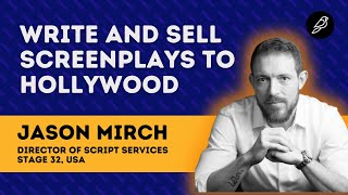 Write and Sell Screenplays To Hollywood | Jason Mirch, Stage 32 | Diorama IFF