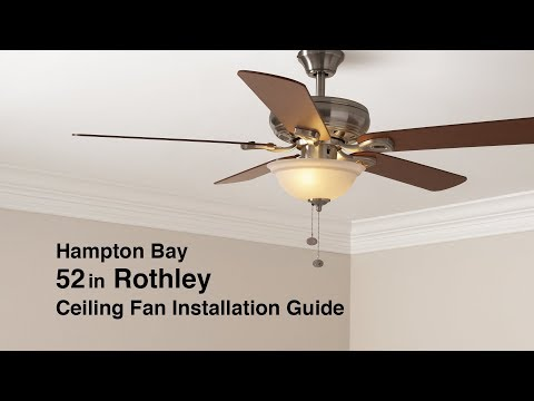 How To Install The 52 In. Rothley Ceiling Fan By Hampton Bay