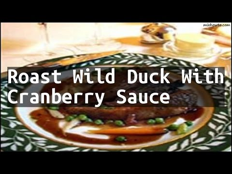 Recipe Roast Wild Duck With Cranberry Sauce