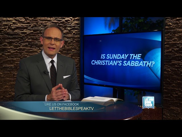 LET THE BIBLE SPEAK - Is Sunday The Christian's Sabbath?