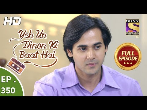Yeh Un Dinon Ki Baat Hai - Ep 350 - Full Episode - 23rd January, 2019