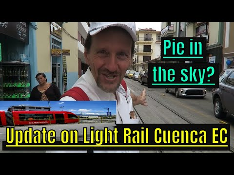 Cuenca Ecuador Update – What's Happening With The Light Rail Tranvia? Another Pie In The Sky?