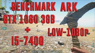 ARK: SURVIVAL EVOLVED | GTX 1060 3GB + I5-7400 + 8GB RAM | LOW-1080p | BENCHMARK
