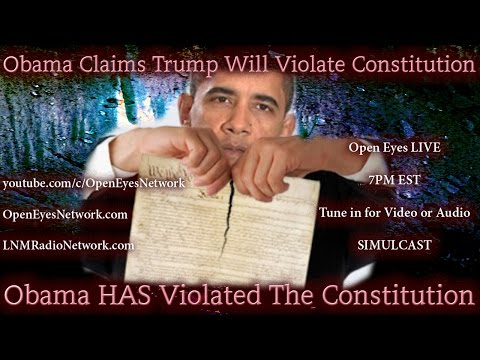 Obama CLAIMS Trump Will Violate Constitution - Obama HAS Violated Constitution - Open Eyes 11-02-16