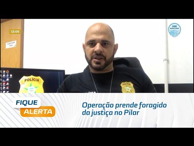 Operação prende foragido da justiça no Pilar