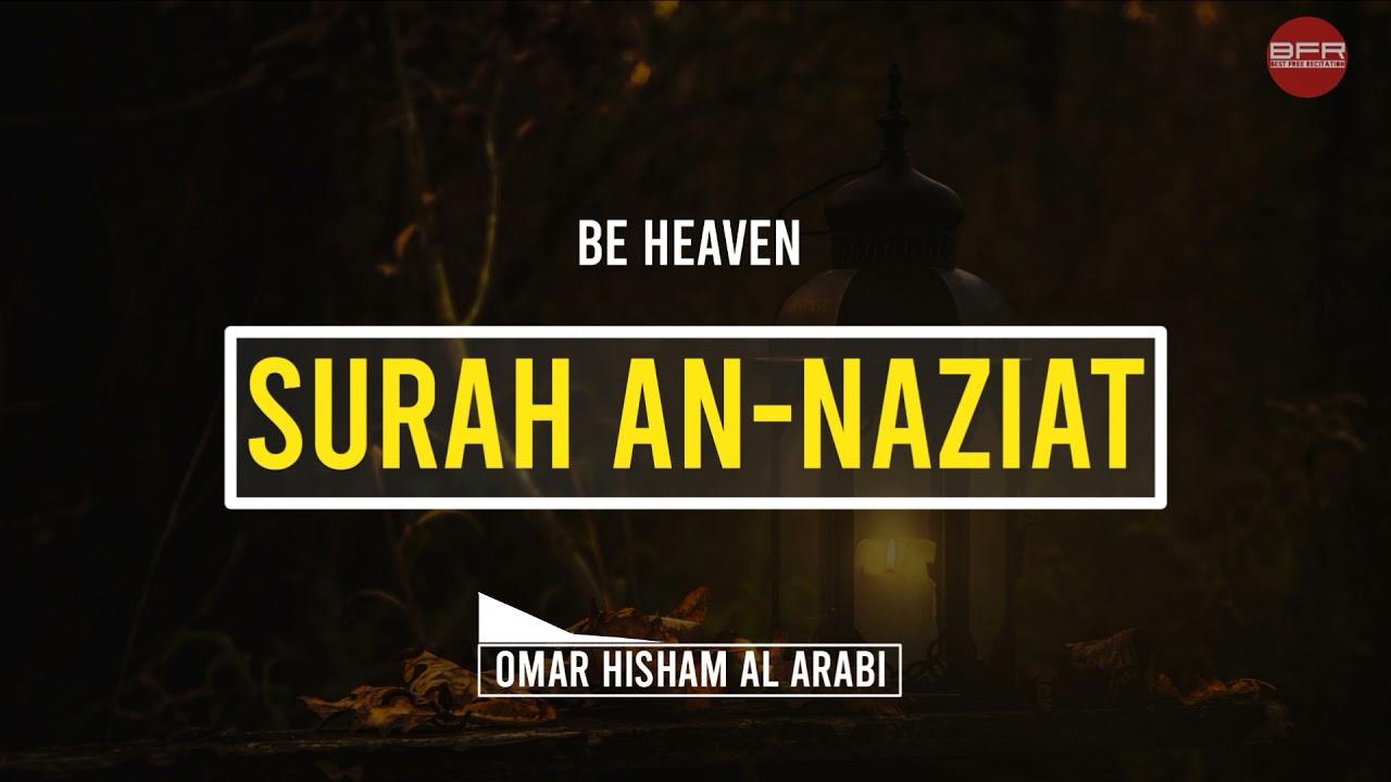 Download Surah An-Naziat   (Be Heaven) سورة النازعات    Omar Hisham Al Arabi   