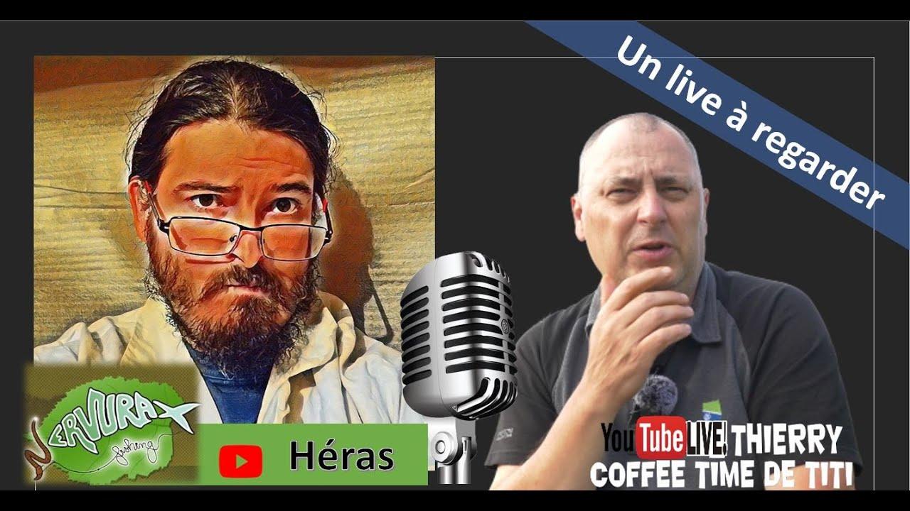🎥🎞 LE COFFEE TIME DE TITI avec Héras de la chaine Youtube Nervurax Fishing,
