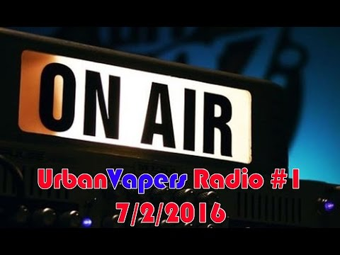 UrbanVapers Radio #1 7/2/2016