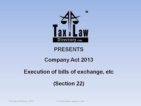 """Execution of bills of exchange, etc Section 22 of company Act 2013"""