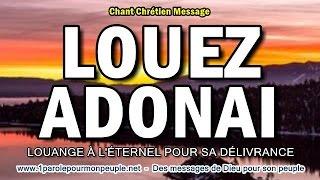 LOUEZ ADONAI -Inclus 3Messages chrétiens de Nicolas 12ans -La délivrance tristesse et colère de Dieu