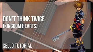 How to play Don't Think Twice (Kingdom Hearts) by Utada Hikaru on Cello (Tutorial)