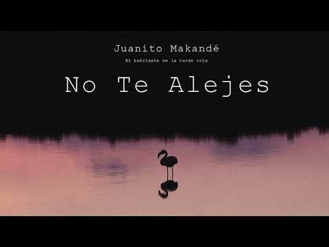 Juanito Makandé - No Te Alejes (Audio Oficial)