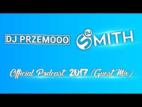 Dj Przemooo & Dj Smith - Official Podcast (Guest Mix 2017)