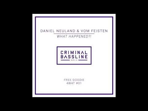 Daniel Neuland & Vom Feisten - What Happened?! (Original Mix) [CRIMINAL BASSLINE] FREEDOWNLOAD