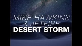 Mike Hawkins & JETFIRE - Desert Storm (OUT NOW!)