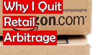 Why I Quit Retail Arbitrage - Is Amazon FBA Retail Arbitrage Dying?