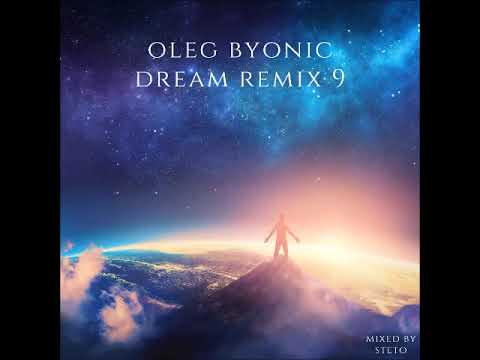 OLEG BYONIC DREAM REMIX 9