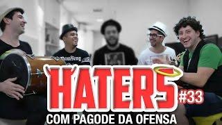 HATERS #33 - PAGODE DA OFENSA - OS OFENDIDOS