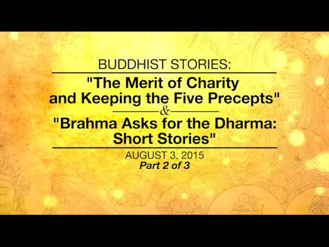 BUDDHIST STORIES:THE MERIT OF CHARITY AND KEEPING THE FIVE PRECEPTS & BRAHMA ASKS FOR DHARMA-Part2/3