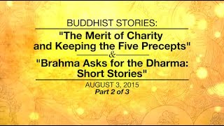 Repeat youtube video BUDDHIST STORIES:THE MERIT OF CHARITY AND KEEPING THE FIVE PRECEPTS & BRAHMA ASKS FOR DHARMA-Part2/3
