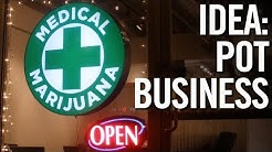 BUSINESS IDEAS FOR 2018  3 Legal Pot & Marijuana Business Ideas!