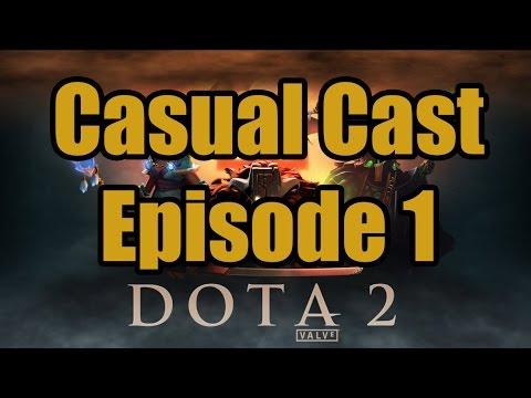 Dota 2 - Casual Cast Episode 1
