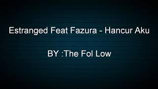 Extranged feat Fazura - Hancur Aku (Lirik)
